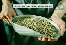 Cách cà phê xanh chiếm lĩnh thị trường