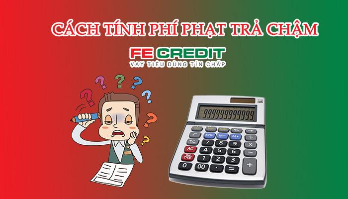 cách tính phí phạt trả chậm FE Credit
