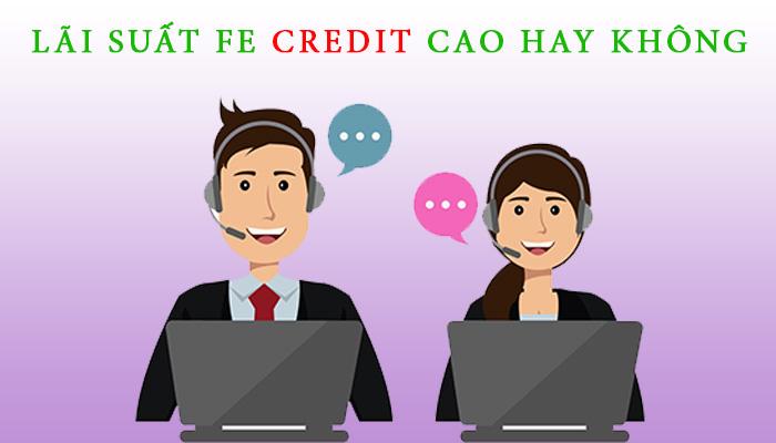 Lãi suất FE Credit cao hay không