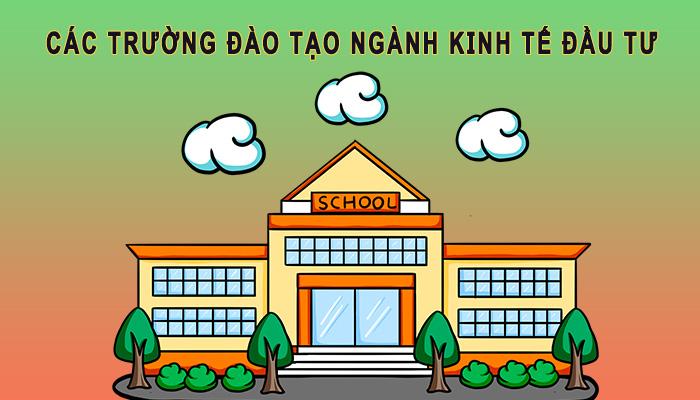 Các trường đào tạo ngành kinh tế đầu tư