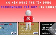 Có nên dùng thẻ tín dụng Techcombank trả góp