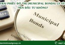 Trái phiếu đô thị Municipal bond là gì