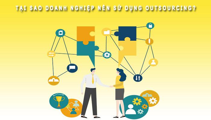 Tại sao doanh nghiệp nên sử dụng Outsourcing
