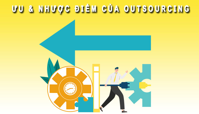 Ưu và nhược điểm Outsourcing