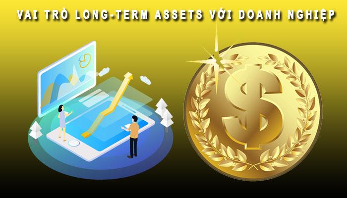vai trò Long Term Asset