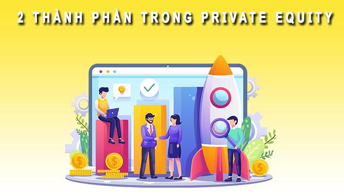 2 thành phần chính Private Equity
